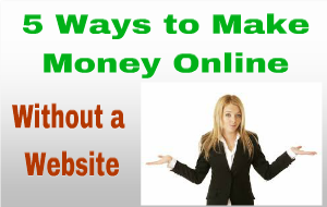 5 Ways to Make Money Online Without a Website