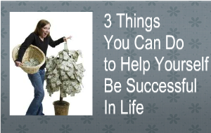 3 Things You Can Do to Help Yourself Be Successful In Life